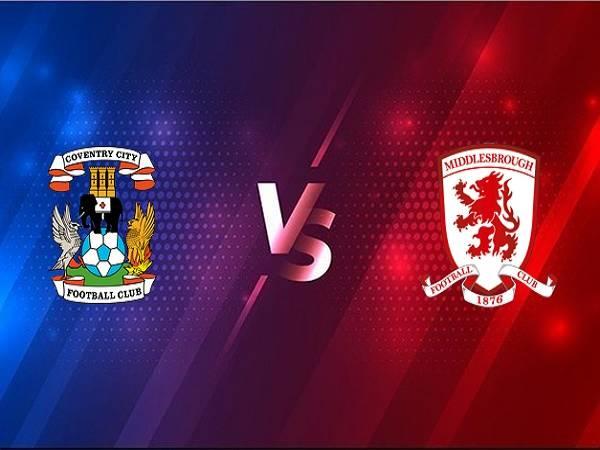 Soi kèo Coventry vs Middlesbrough – 02h00 03/03, Hạng nhất Anh